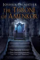 The Throne of Amenkor ebook by Joshua Palmatier