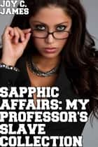 Sapphic Affairs: A Professor's Slave Collection - Sapphic Affairs: Professor's Slave, #6 ebook by