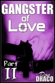 Gangster of Love: Part II (Crime Romance) ebook by Don Draco