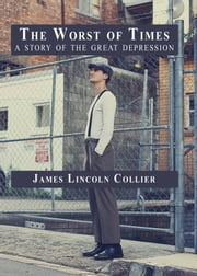 The Worst of Times - A Story of the Great Depression ebook by James Lincoln Collier