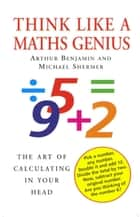 Think Like A Maths Genius - The Art of Calculating in Your Head ebook by Michael Shermer, Arthur Benjamin