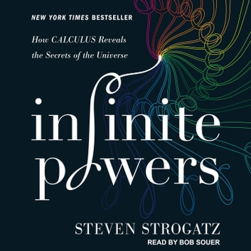 Infinite Powers - How Calculus Reveals the Secrets of the Universe audiobook by Steven Strogatz