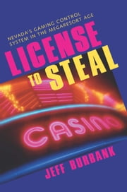 License To Steal - Nevada'S Gaming Control System In The Megaresort Age ebook by Jeff Burbank