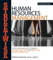 Human Resources Management - All the Information You Need to Manage Your Staff and Meet Your Business Objectives ebook by Patricia Buhler