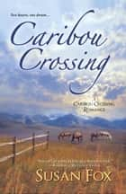 Caribou Crossing ebook by Susan Fox