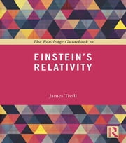 The Routledge Guidebook to Einstein's Relativity ebook by James Trefil