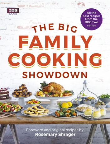 The Big Family Cooking Showdown - All the Best Recipes from the BBC Series ebook by BBC Books