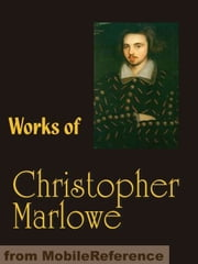 Works Of Christopher Marlowe: Edward The Second, Doctor Faustus, Hero And Leander, The Jew Of Malta, Massacre At Paris, Tamburlaine The Great, The Tragedy Of Dido Queen Of Carthage And More (Mobi Collected Works) ebook by Christopher Marlowe