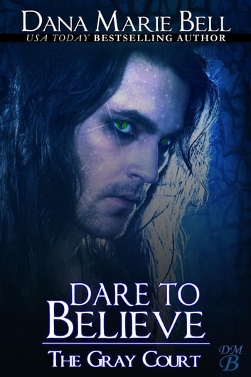 Dare To Believe - The Gray Court, #1 ebook by Dana Marie Bell