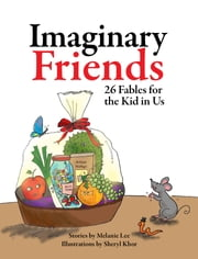 Imaginary Friends - 26 Fables for the Kid in Us ebook by Melanie Lee