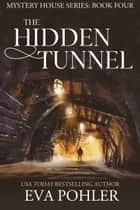 The Hidden Tunnel: The Mystery House Series, Book Four ebook by Eva Pohler