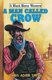 A Man Called Crow ebook by Chris Adam Smith