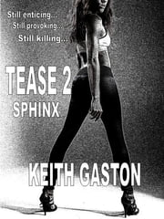 Tease 2: Sphinx ebook by Keith Gaston