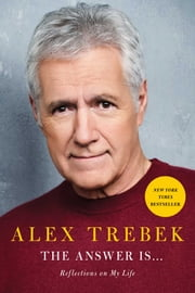 The Answer Is . . . - Reflections on My Life eBook by Alex Trebek