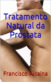 Tratamento Natural da Próstata ebook by Francisco Alcaina