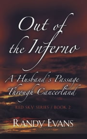 OUT OF THE INFERNO: A Husband's Passage Through Cancerland - Red Sky Anthology, Book 2 ebook by Randy Evans PhD