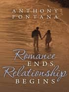 Romance Ends, Relationship Begins ebook by Anthony Fontana