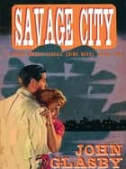 Savage City - A Johnny Merak Classic Crime Novel ebook by John Glasby