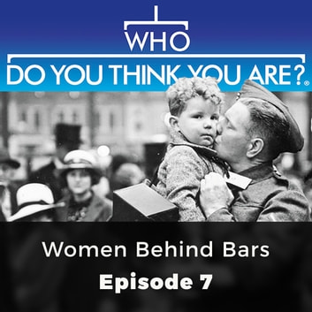 Who Do You Think You Are? Women Behind Bars - Episode 7 audiobook by Angela Buckley