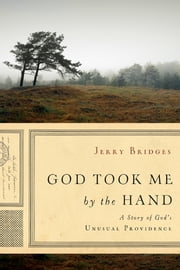 God Took Me by the Hand - A Story of God's Unusual Providence ebook by Jerry Bridges