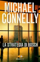 La strategia di Bosch eBook by Michael Connelly