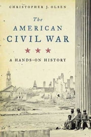The American Civil War - A Hands-on History ebook by Christopher J. Olsen