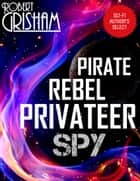Pirate Rebel Privateer Spy ebook by Robert Grisham