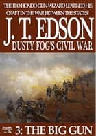 The Big Gun (Dusty Fog's Civil War Book 3) ebook by J.T. Edson