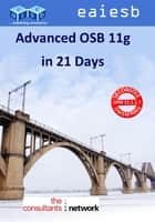 Advanced Oracle Service Bus 11g: in 21 Days ebook by EAIESB