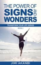 The Power of Signs and Wonders ebook by Jimi Akanbi