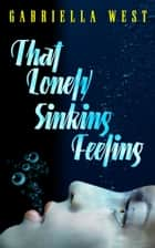 That Lonely, Sinking Feeling: A Memoir of Love, Friendship, and Letting Go ebook by Gabriella West
