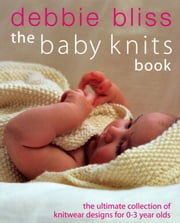 The Baby Knits Book ebook by Debbie Bliss