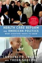 Health Care Reform and American Politics - What Everyone Needs to Know®, Revised and Updated Edition ebook by Lawrence R. Jacobs, Theda Skocpol