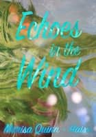 Echoes in the Wind ebook by Marisa Quinn-Haisu