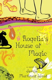 Rogelia's House of Magic ebook by Jamie Martinez Wood