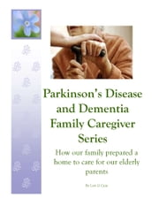Parkinson's Disease and Dementia Family Caregiver Series - How our family prepared a home to care for our elderly parents ebook by Lori G Cain