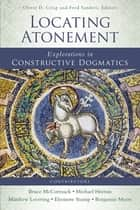 Locating Atonement - Explorations in Constructive Dogmatics ebook by Oliver D. Crisp, Fred Sanders