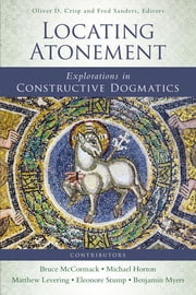 Locating Atonement - Explorations in Constructive Dogmatics ebook by Oliver D. Crisp,Fred Sanders