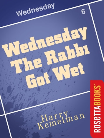 Wednesday the Rabbi Got Wet ebook by Harry Kemelman