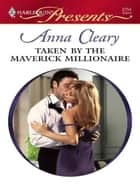 Taken by the Maverick Millionaire ebook by Anna Cleary