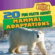 20 Fun Facts About Mammal Adaptations ebook by Rajczak, Kristen