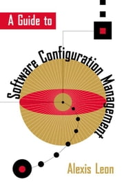 A Guide to Software Configuration Management ebook by Leon, Alexis
