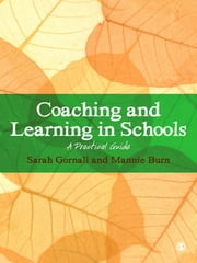 Coaching and Learning in Schools - A Practical Guide ebook by Sarah Gornall,Mannie Burn