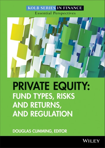 Private Equity - Fund Types, Risks and Returns, and Regulation ebook by