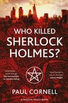 Who Killed Sherlock Holmes? ebook by Paul Cornell
