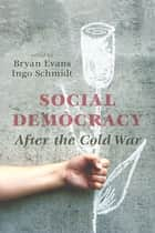 Social Democracy After the Cold War ebook by Bryan Evans, Ingo Schmidt