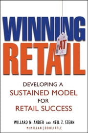 Winning At Retail - Developing a Sustained Model for Retail Success ebook by Willard N. Ander,Neil Z. Stern