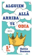 Alguien Alla Arriba Te Odia (5a. dosis) ebook by Hollis Seamon