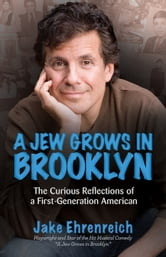 A Jew Grows in Brooklyn - The Curious Reflections of a First-Generation American ebook by Jake Ehrenreich