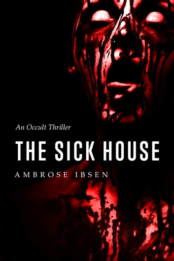 The Sick House ebook by Ambrose Ibsen